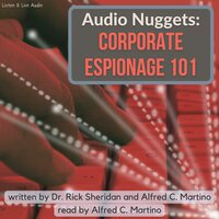 Audio Nuggets: Corporate Espionage 101 - Alfred C. Martino,Rick Sheridan