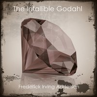 The Infallible Godahl - Frederick Irving Anderson