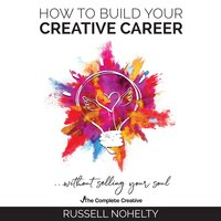How to Build Your Creative Career - Russell Nohelty
