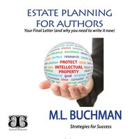 Estate Planning for Authors: Your Final Letter (and why you need to write it now) - M.L. Buchman