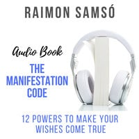 The Manifestation Code: 12 Powers to Make Your Wishes Come True - Raimon Samsó
