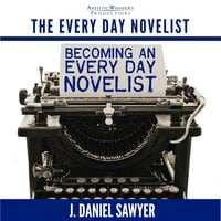 Becoming an Every Day Novelist - J. Daniel Sawyer