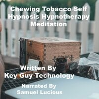 Chewing Tobacco: Self Hypnosis, Hypnotherapy, Meditation - Key Guy Technology