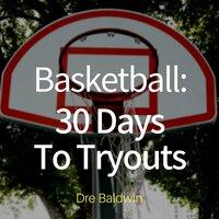 Basketball: 30 Days to Tryouts - Dre Baldwin