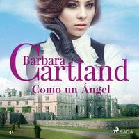 Como un Ángel (La Colección Eterna de Barbara Cartland 41) - Barbara Cartland