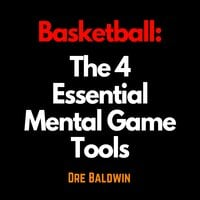 Basketball: The 4 Essential Mental Game Tools - Dre Baldwin