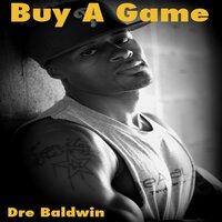 Buy A Game - Dre Baldwin