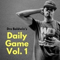 Dre Baldwin's Daily Game Vol. 1 - Dre Baldwin