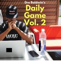 Dre Baldwin's Daily Game Vol. 2 - Dre Baldwin