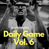 Dre Baldwin's Daily Game Vol. 6 - Dre Baldwin