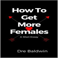 How to Get More Females - Dre Baldwin