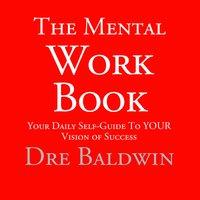 The Mental Workbook - Dre Baldwin, Dre