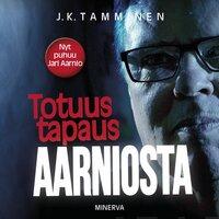 Totuus tapaus Aarniosta - J.K. Tamminen