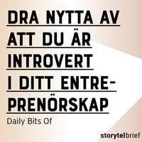 Dra nytta av att du är introvert i ditt entreprenörskap - Daily Bits Of