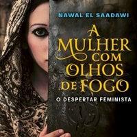 A mulher com os olhos de fogo - O Despertar Feminista - Nawall El Saadawi
