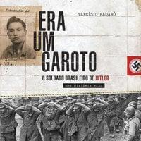 Era um garoto – O soldado brasileiro de Hitler - Tarcísio Badaró