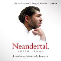 Neandertal, nosso irmão - Uma breve história do homem - Silvana Condemi, François Savatier