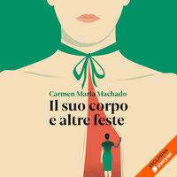 Il suo corpo e altre feste - Carmen Maria Machado