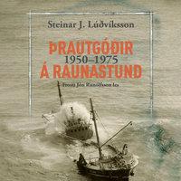 Þrautgóðir á raunastund – 1950–1975 - Steinar J. Lúðvíksson