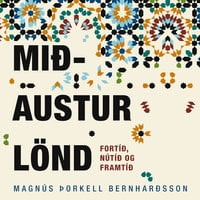 Mið-Austurlönd – fortíð, nútíð og framtíð - Magnús Þorkell Bernharðsson