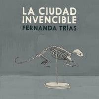 La ciudad invencible - Fernanda Trias
