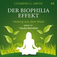 Der Biophilia-Effekt: Heilung aus dem Wald - Clemens G. Arvay