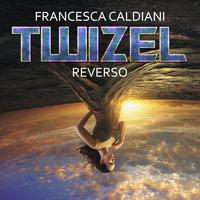 Twizel 2: Reverso - Francesca Caldiani