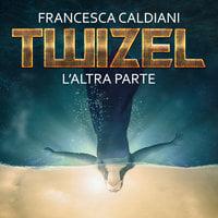 Twizel 1: L'altra parte - Francesca Caldiani