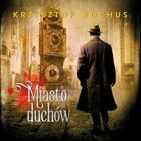 Miasto duchów - Krzysztof Bochus