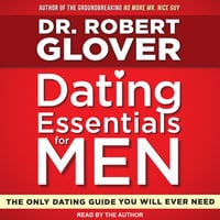 Dating Essentials for Men: The Only Dating Guide You Will Ever Need - Robert Glover