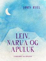 Leiv, Narua og Apuluk - Jørn Riel