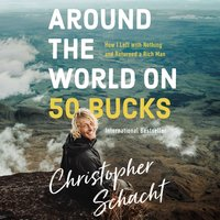 Around the World on 50 Bucks: How I Left With Little and Returned a Rich Man - Christopher Schacht