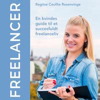 Freelancer - en kvindes guide til et succesfuldt freelanceliv - Regitse Cecillie Rosenvinge
