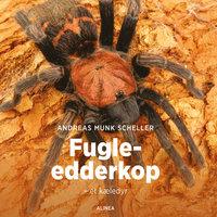 Fugle-edderkop - et kæledyr - Andreas Munk Scheller