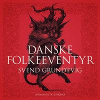 Danske folkeeventyr - Svend Grundtvig