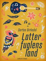 Latterfuglens land - Dortea Birkedal