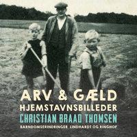 Arv & gæld. Hjemstavnsbilleder - Christian Braad Thomsen