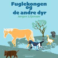 Fuglekongen og de andre dyr - Jørgen Liljensøe