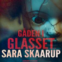 Gåden i glasset - Sara Skaarup