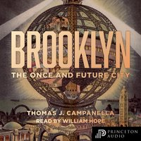 Brooklyn: The Once and Future City - Thomas J. Campanella