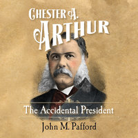 Chester A. Arthur: The Accidental President - John Pafford