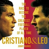 Cristiano and Leo: The Race to Become the Greatest Football Player of All Time - Jimmy Burns