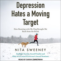 Depression Hates a Moving Target: How Running With My Dog Brought Me Back From the Brink - Nita Sweeney