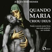 Quando Maria criou Deus - Jurgen Wertheimer