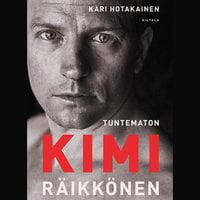 Tuntematon Kimi Räikkönen - Kari Hotakainen