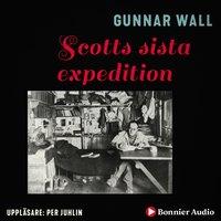 Scotts sista expedition : Polarfärden mot döden - Gunnar Wall