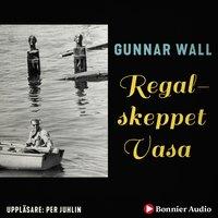 Regalskeppet Vasa : Fartyget som sjönk som en sten - Gunnar Wall