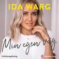 Min egen väg - Ida Warg,Beatrice Birkeldh