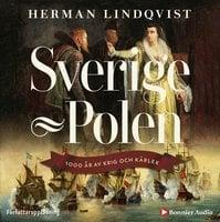 Sverige–Polen : 1000 år av krig och kärlek - Herman Lindqvist