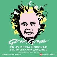 En av dessa morgnar ska du stiga upp sjungande : Självbiografiska sviter - Göran Greider